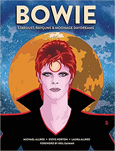 Bowie Stardust, Rayguns and Moonage Daydreams Laura Allred Mike Allred Steve Horton