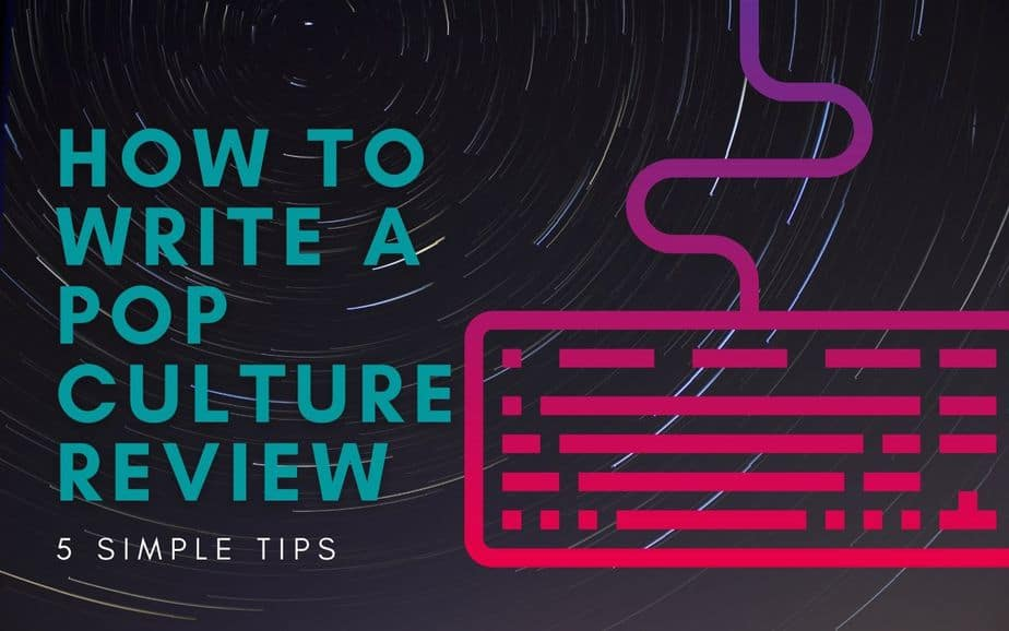 How to Write a Pop Culture Review 5 Simple Tips