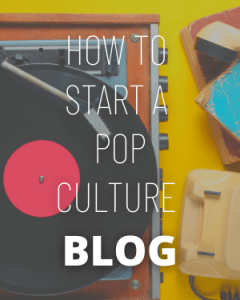 How to Start a Pop Culture Blog