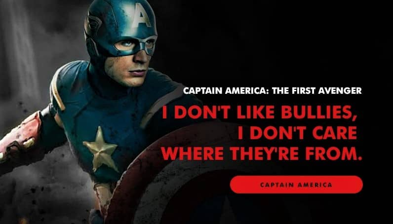 """""""I don't like bullies, I don't care where they're from."""" - Captain America"""